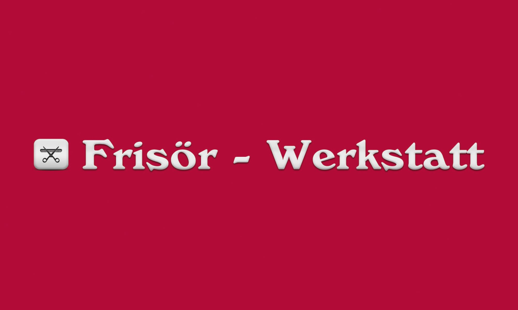 Frisör-Werkstatt